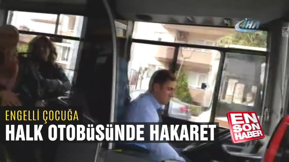 Engelli çocuğa halk otobüsünde hakaret