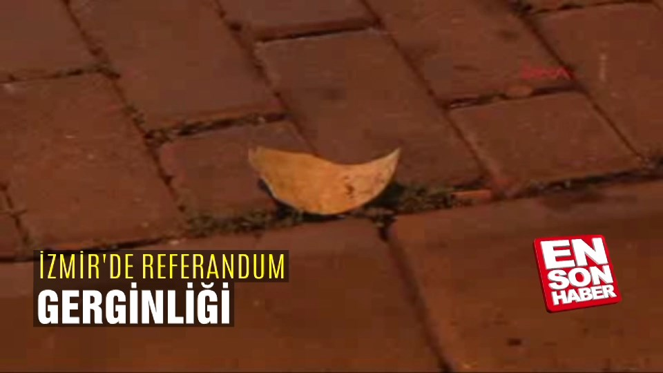İzmir'de referandum gerginliği