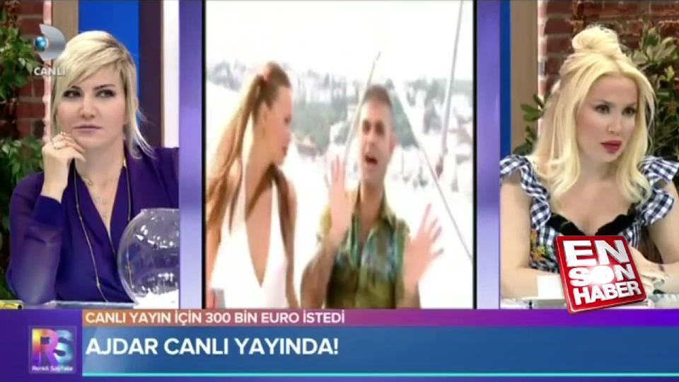 Ajdar: Canlı yayın için 300 bin Euro istiyorum