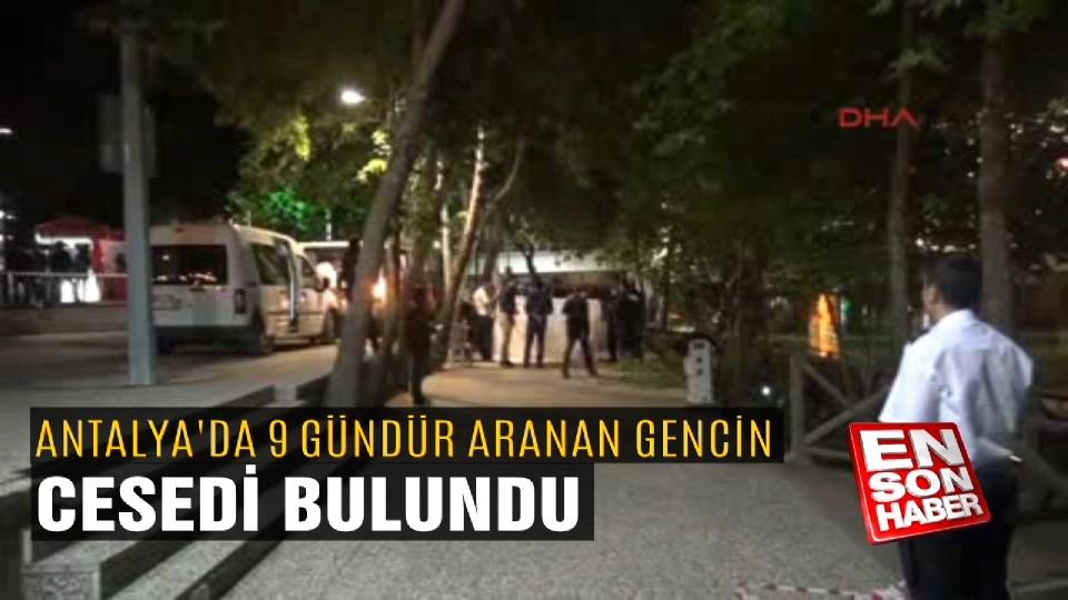 Antalya'da 9 gündür aranan gencin cesedi bulundu