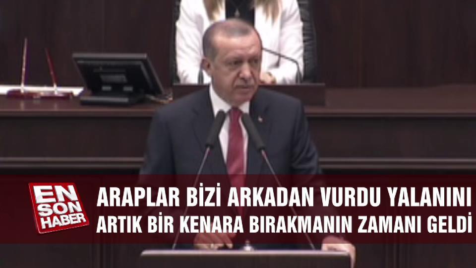 Erdoğan: Araplar bizi arkadan vurdu yalanını bir kenara bırakalım