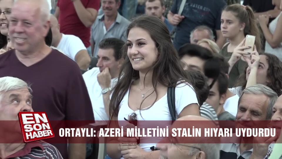 İlber Ortaylı: Azeri milletini Stalin hıyarı uydurdu
