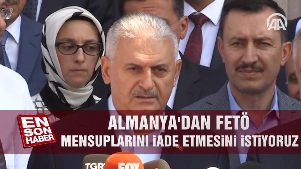 Başbakan: Almanya'dan FETÖ mensuplarını iade etmesini istiyoruz