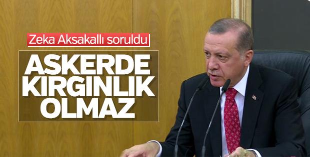 Cumhurbaşkanı Erdoğan: Askerde kırgınlık olmaz
