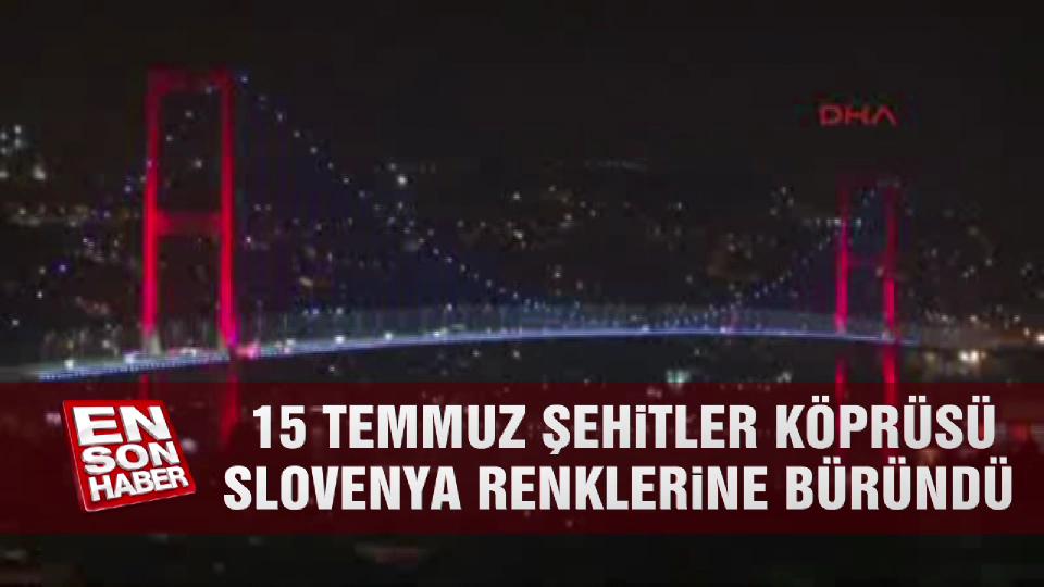 15 Temmuz Şehitler Köprüsü Slovenya renklerine büründü