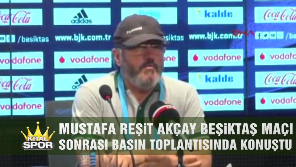 Mustafa Reşit Akçay Beşiktaş maçını değerlendirdi