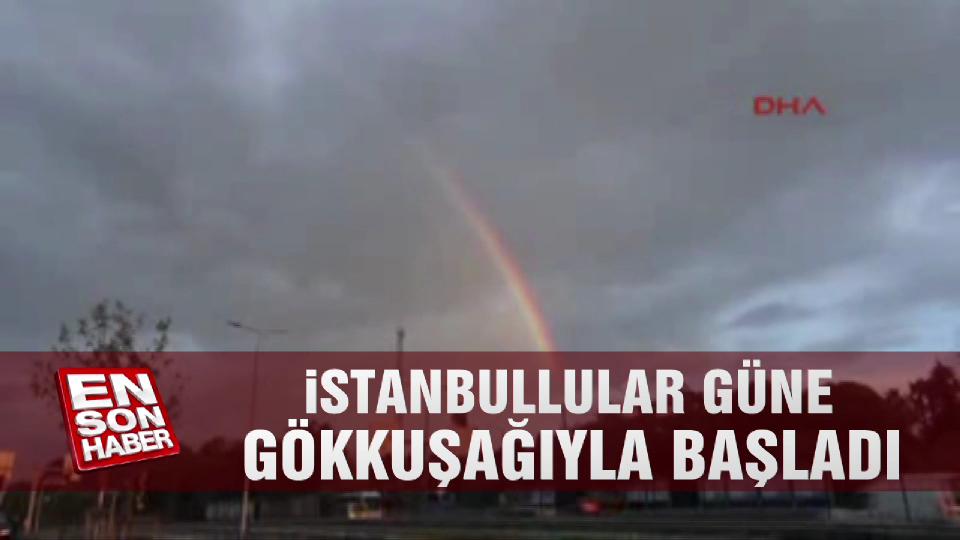 İstanbullular güne gökkuşağıyla başladı