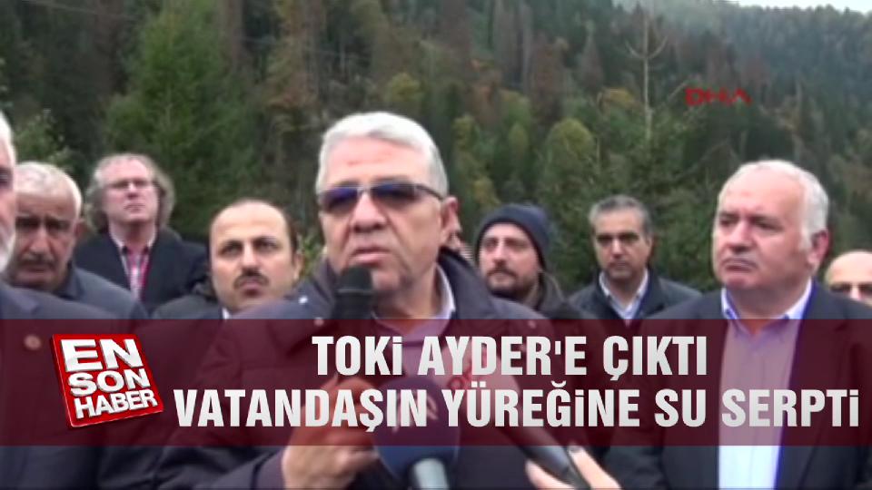 Toki Ayder'e çıktı vatandaşın yüreğine su serpti
