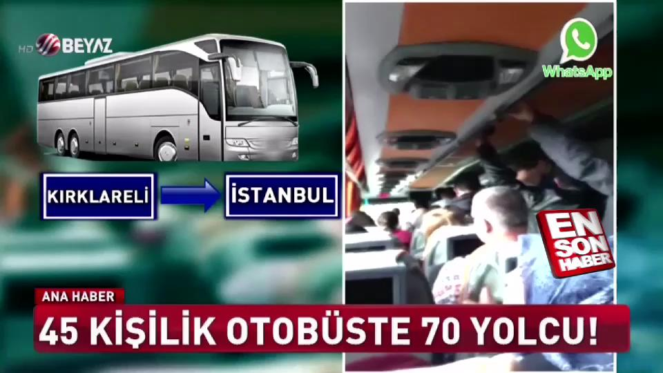 45 kişilik otobüste 70 yolcu