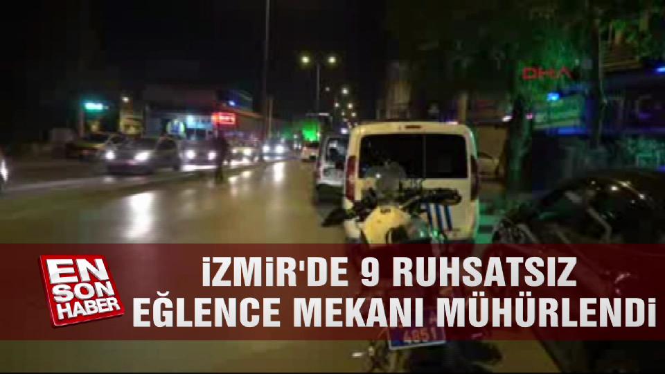 İzmir'de 9 ruhsatsız eğlence mekanı mühürlendi