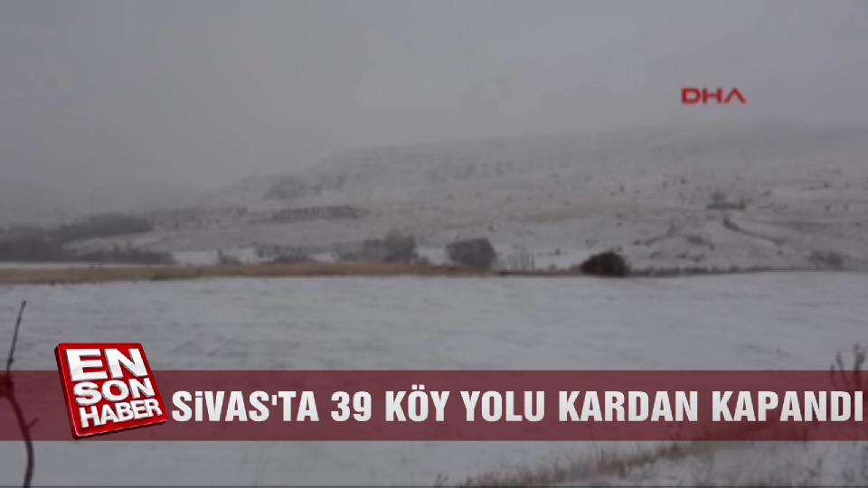Sivas'ta 39 köy yolu kardan kapandı