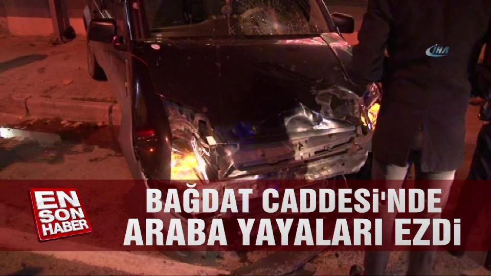 Bağdat Caddesi'nde araba yayaları ezdi
