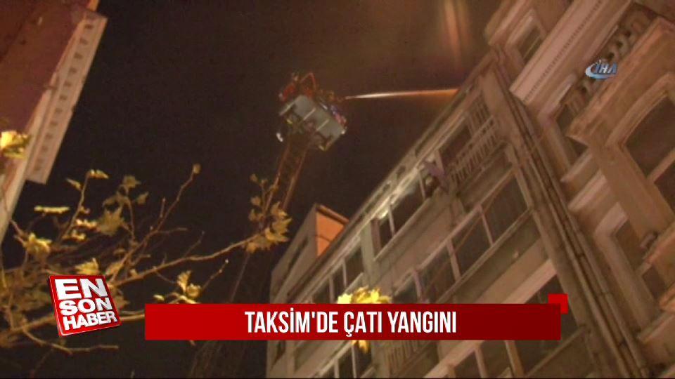 Taksim'de çatı yangını