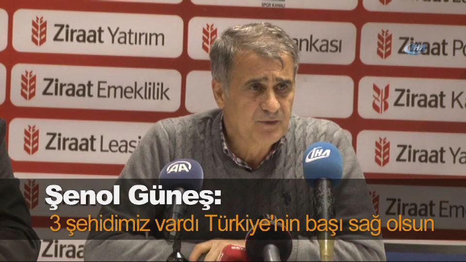Şenol Güneş: 3 şehidimiz vardı Türkiye'nin başı sağ olsun
