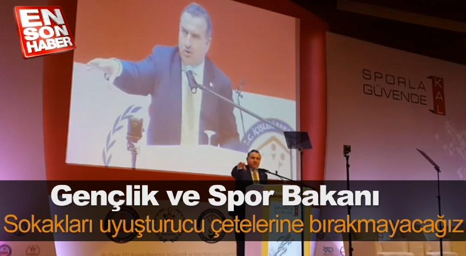 Spor Bakanı: Sokakları uyuşturucu çetelerine bırakmayacağız