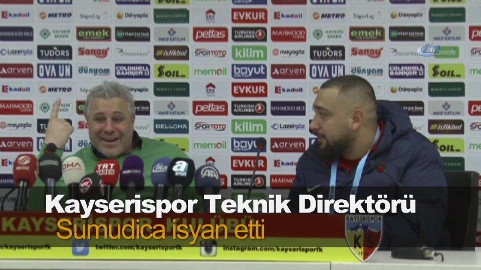 Kayserispor Teknik Direktörü Sumudica isyan etti