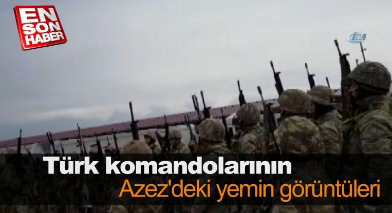 Türk komandolarının Azez'deki yemin görüntüleri