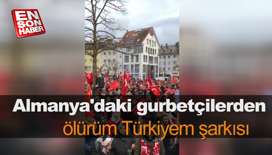 Almanya'daki gurbetçilerden ölürüm Türkiyem şarkısı