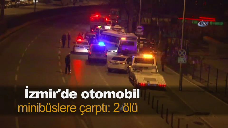 İzmir'de otomobil minibüslere çaptı: 2 ölü