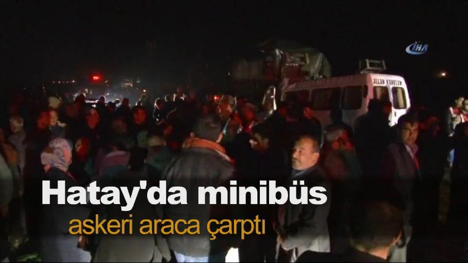 Hatay'da minibüs askeri araca çarptı: 3 ölü