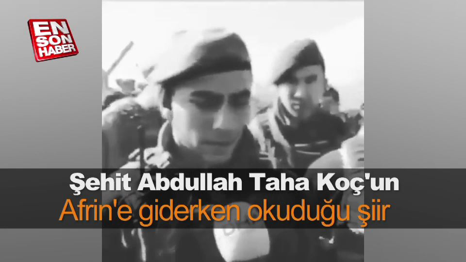 Şehit Abdullah Taha Koç'un Afrin'e giderken okuduğu şiir