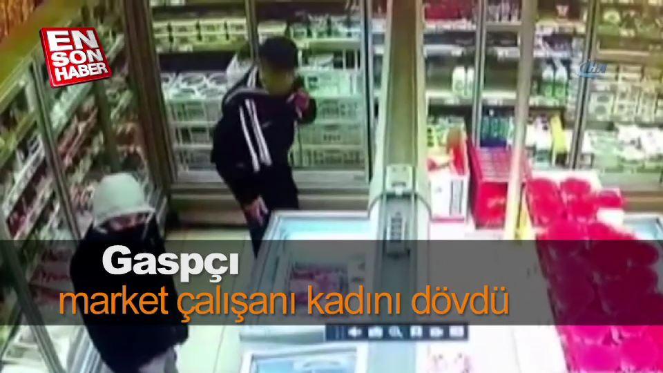 Gaspçı market çalışanı kadını dövdü
