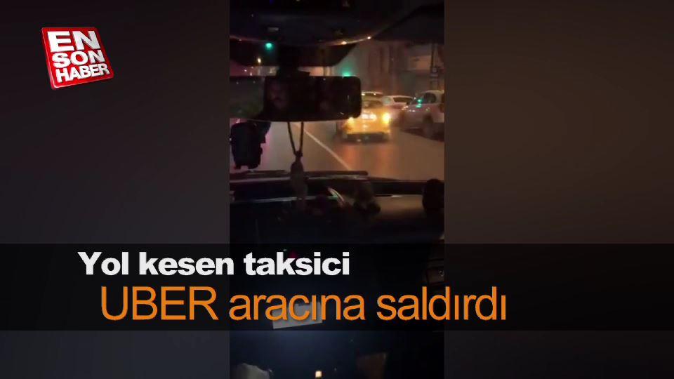 Yol kesen taksici UBER aracına saldırdı