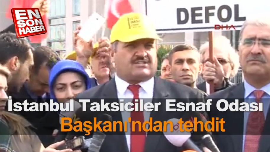 İstanbul Taksiciler Esnaf Odası Başkanı'ndan tehdit