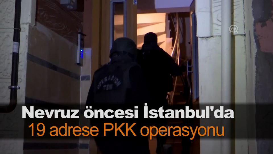 Nevruz öncesi İstanbul'da 19 adrese PKK operasyonu