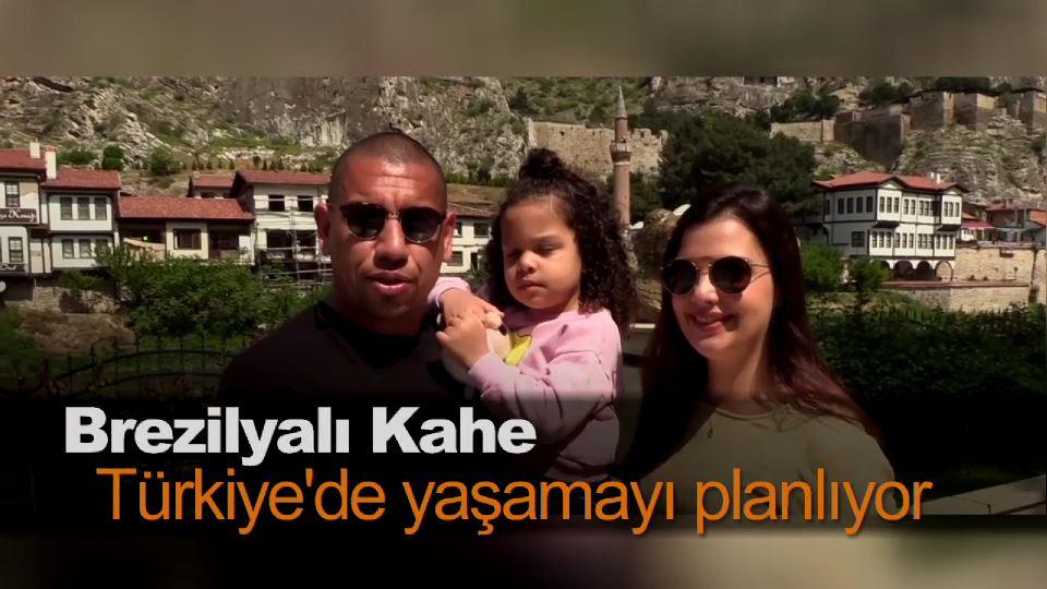 Brezilyalı Kahe, Türkiye'de yaşamayı planlıyor