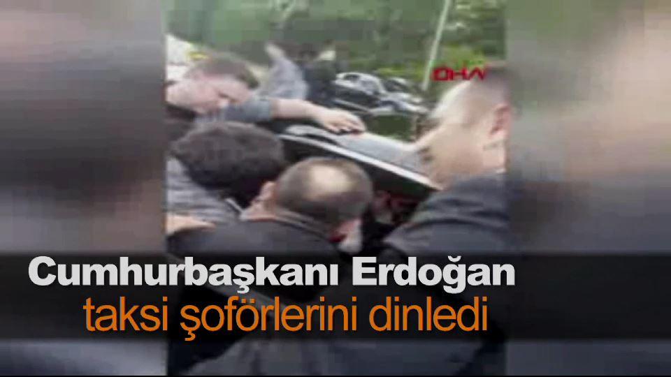 Cumhurbaşkanı Erdoğan taksi şoförlerini dinledi