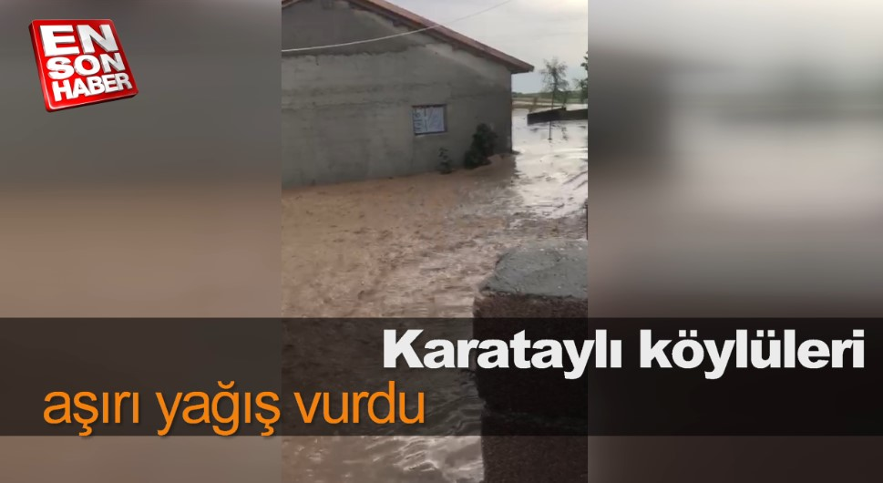 Karataylı köylüleri aşırı yağış vurdu