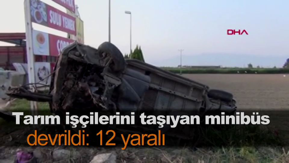 Tarım işçilerini taşıyan minibüs devrildi: 12 yaralı