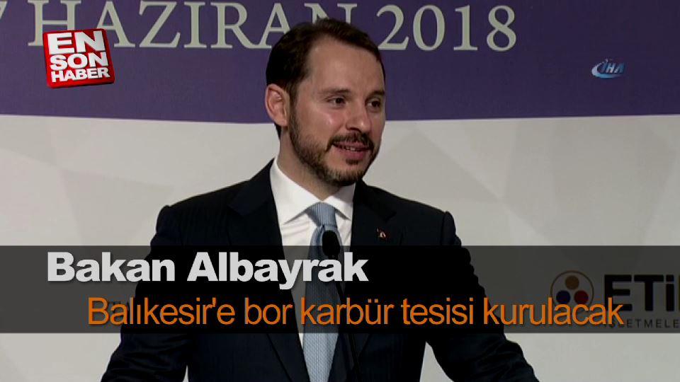 Albayrak: Balıkesir'e bor karbür tesisi kurulacak