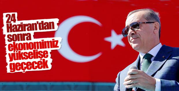 Erdoğan güçlü ekonomi için 24 Haziran'ı işaret etti