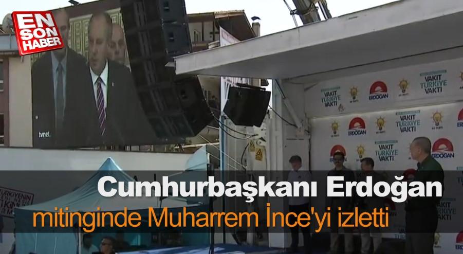 Erdoğan mitinginde Muharrem İnce'yi izletti