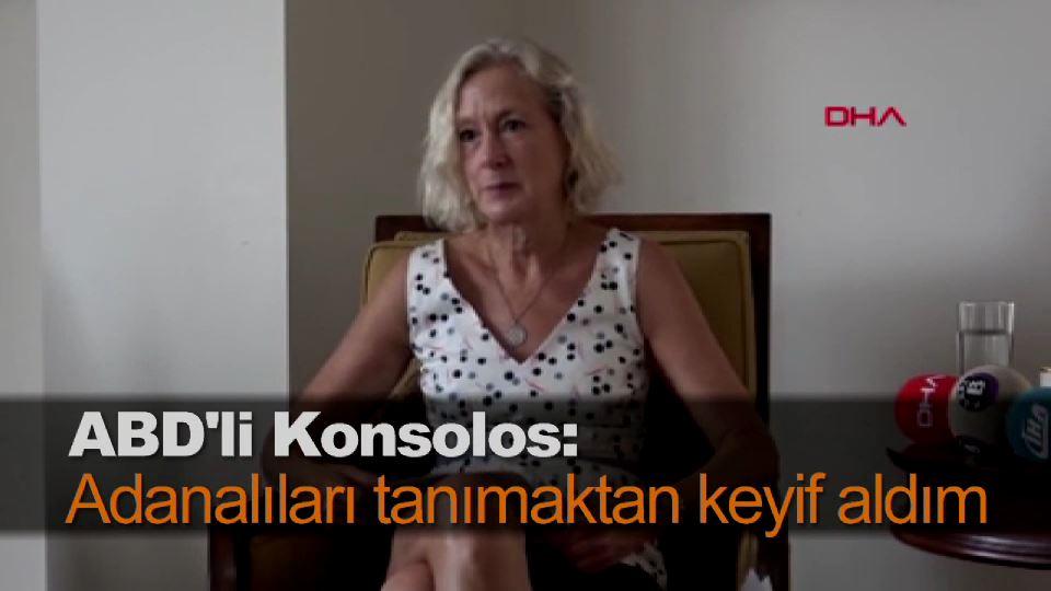 ABD'li Konsolos: Adanalıları tanımaktan keyif aldım