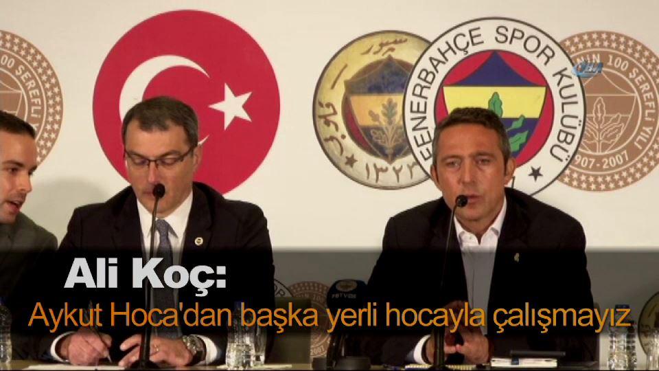 Ali Koç: Aykut Hoca'dan başka yerli hocayla çalışmayız