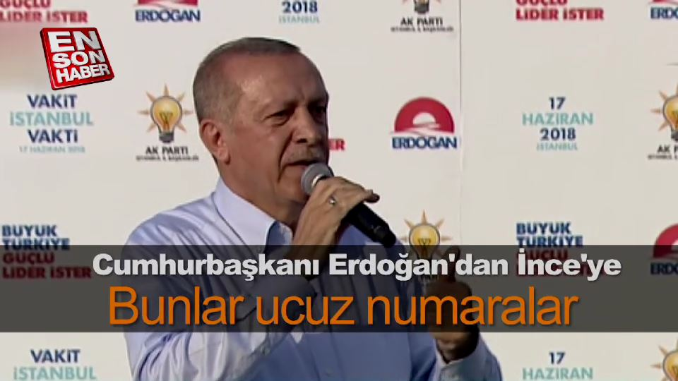 Cumhurbaşkanı Erdoğan'dan İnce'ye: Bunlar ucuz numaralar