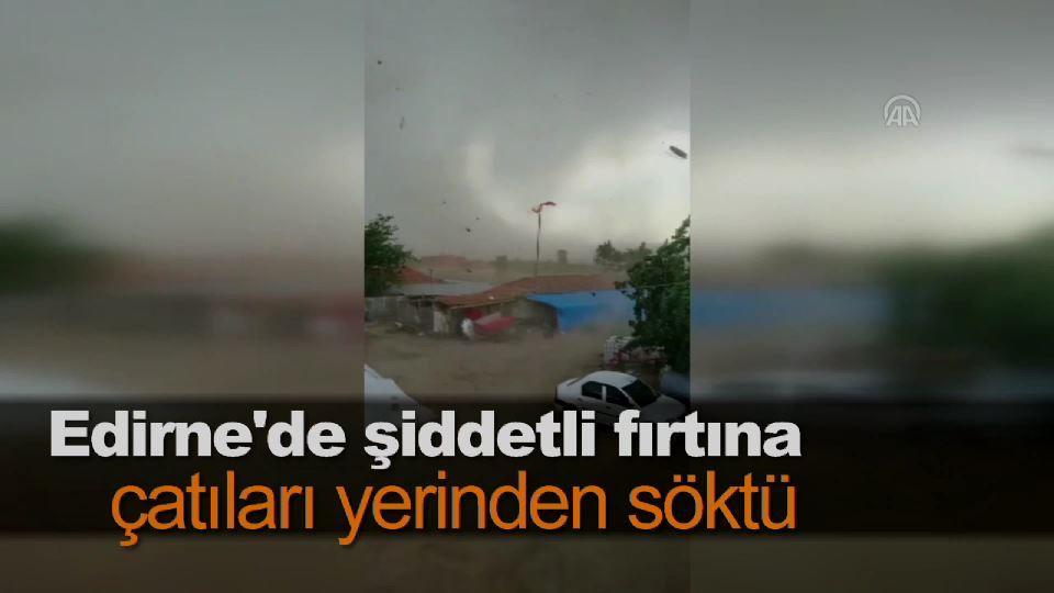 Edirne'de şiddetli fırtına çatıları yerinden söktü
