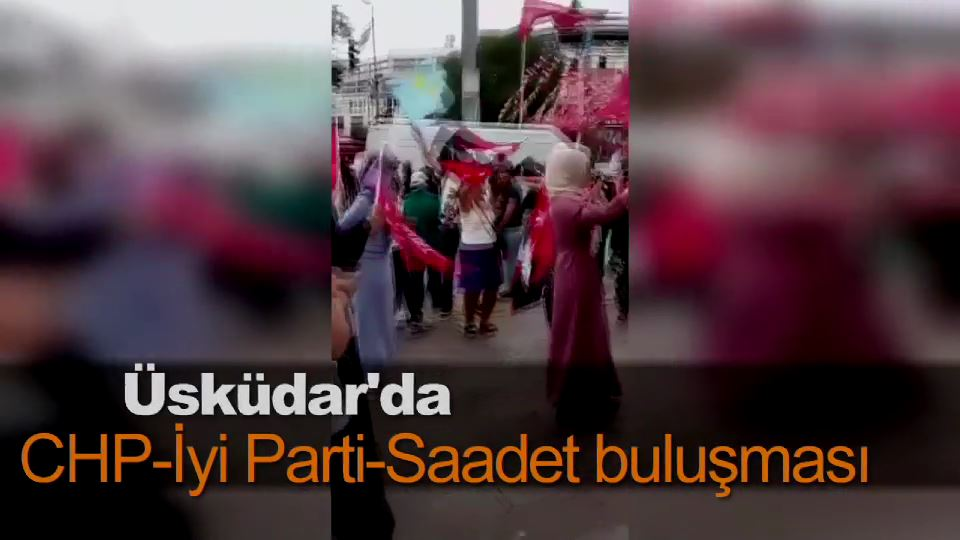 Üsküdar'da CHP-İyi Parti-Saadet buluşması