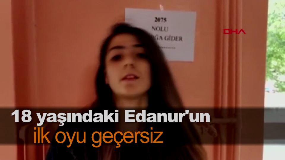 18 yaşındaki Edanur'un ilk oyu geçersiz