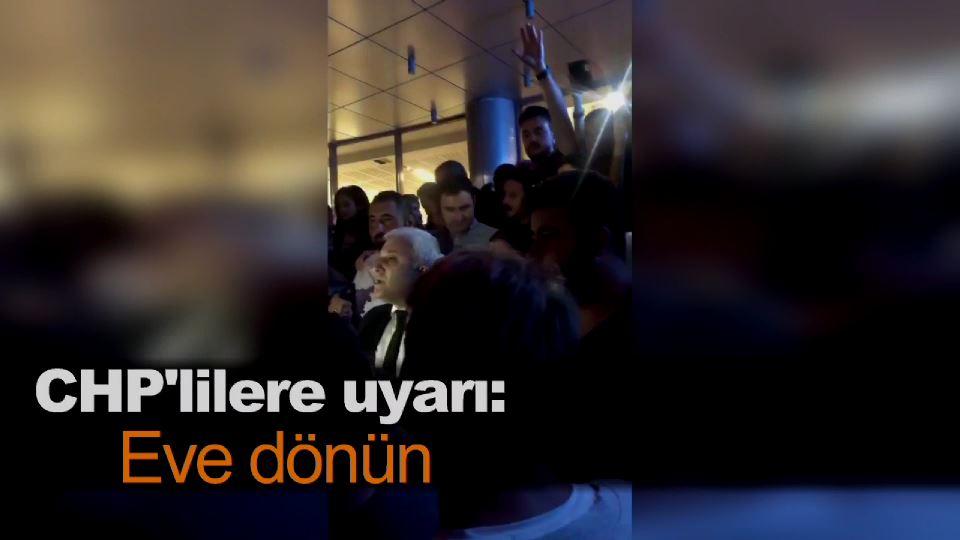 CHP'lilere uyarı: Eve dönün