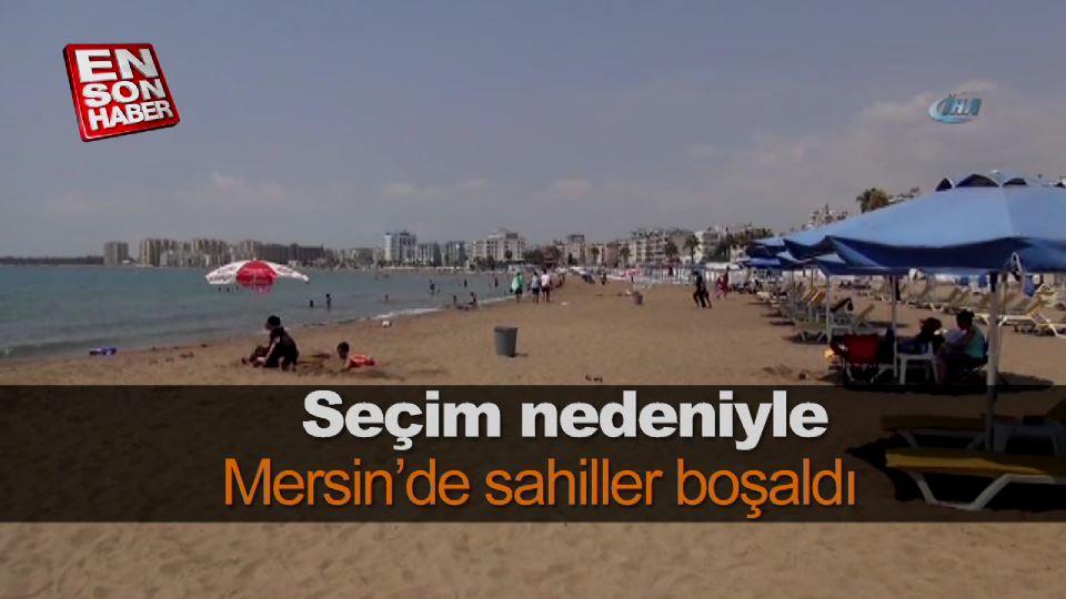 Seçim nedeniyle Mersin'de sahiller boşaldı