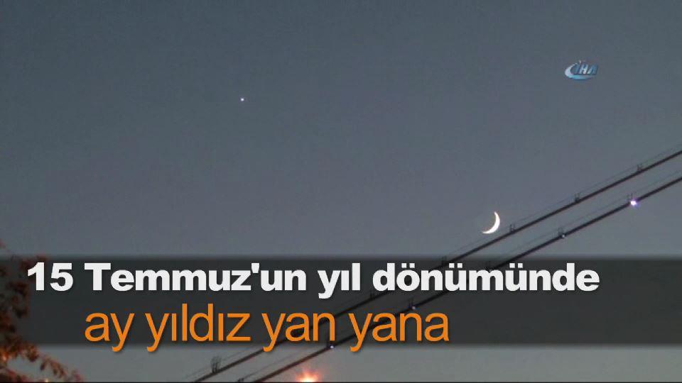 15 Temmuz'un yıl dönümünde ay yıldız yan yana