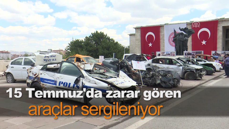 15 Temmuz'da zarar gören araçlar sergileniyor